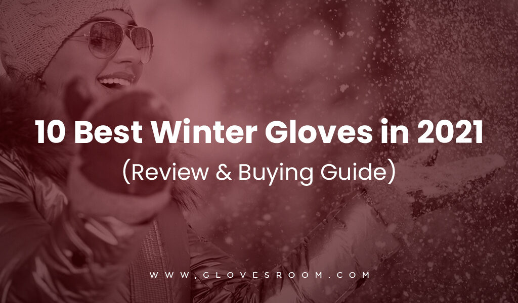 Best Winter Gloves (Reviews and Buying Guide) in 2021